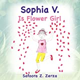 Sophia V. Is Flower Girl, Safoora Z. Zerza, 1468551361