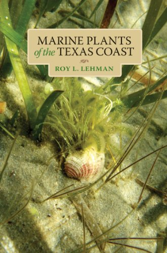 Marine Plants of the Texas Coast (Harte Research Institute for Gulf of Mexico Studies Series, Sponsored by the Harte Research Institute for Gulf of Mexico Studies, Texas A&M University-Corpus Christi)