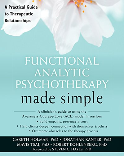 Functional Analytic Psychotherapy Made Simple  A Practical Guide To Therapeutic Relationships  The New Harbinger Made Simple Series