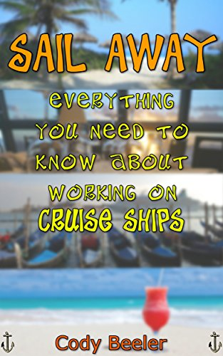 Download PDF Sail Away - Everything You Need to Know About Working on Cruise Ships