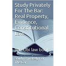 Study Privately For The Bar: Real Property, Evidence, Constitutional Law.: Jide Obi law books