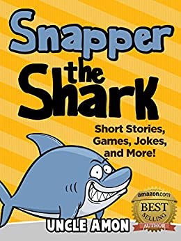 Snapper the Shark: Short Stories, Games, Jokes, and More! (Fun Time Reader Book 30)