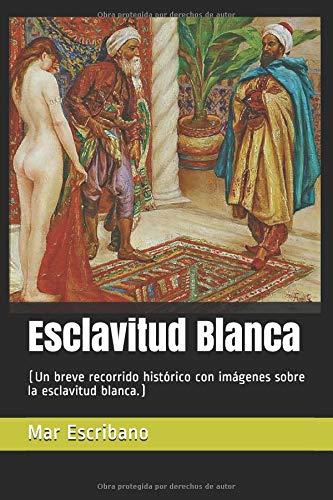 Esclavitud Blanca (Un breve recorrido histórico con imágenes sobre la esclavitud blanca.)  [Longfellow, Henry Wadsworth - Escribano, Mar] (Tapa Blanda)