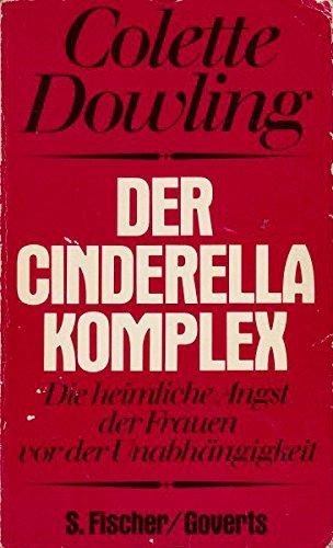 Der Cinderella - Komplex. Die heimliche Angst der Frauen vor der Unabhängigkeit