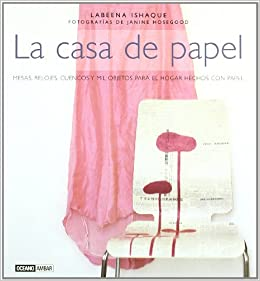 La casa de papel : mesas, relojes, cuencos y mil objetos para el hogar hechos con papel: Labeena Ishaque: 9788475566023: Amazon.com: Books