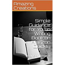 Simple Guidance for You in Writing Book on Amazon Quickly: Writing on Amazon