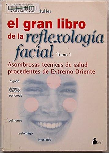 El gran libro de la reflexología facial, vol I ...