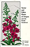 Nectar and Pollen Plants of Oregon and the Pacific Northwest : An Illustrated Guide to Plants Used by Honey Bees, Burgett, D. M. and Stringer, B. A., 0962478504