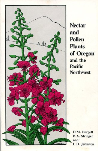 Nectar and Pollen Plants of Oregon and the Pacific Northwest: An Illustrated Dictionary of Plants Used by Honey - Nectar And Bees