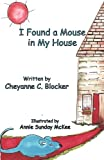 I Found a Mouse in My House, Cheyanne C. Blocker, 0984576126