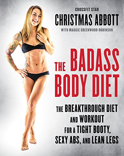 The Badass Body Diet: The Breakthrough Diet and Workout for a ...