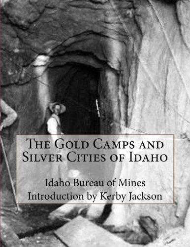 The Gold Camps and Silver Cities of Idaho (Gold Silver Bureau)