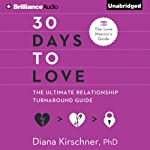 30 Days to Love: The Ultimate Relationship Turnaround Guide | Diana Kirschner