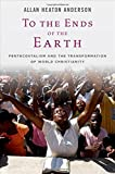 img - for To the Ends of the Earth: Pentecostalism and the Transformation of World Christianity (Oxford Studies in World Christianity) book / textbook / text book