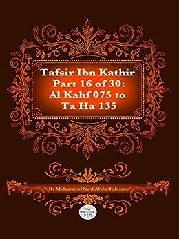 The Quran With Tafsir Ibn Kathir Part 16 of 30: Al Kahf 075 To Ta Ha 135 by [Abdul-Rahman, Muhammad]