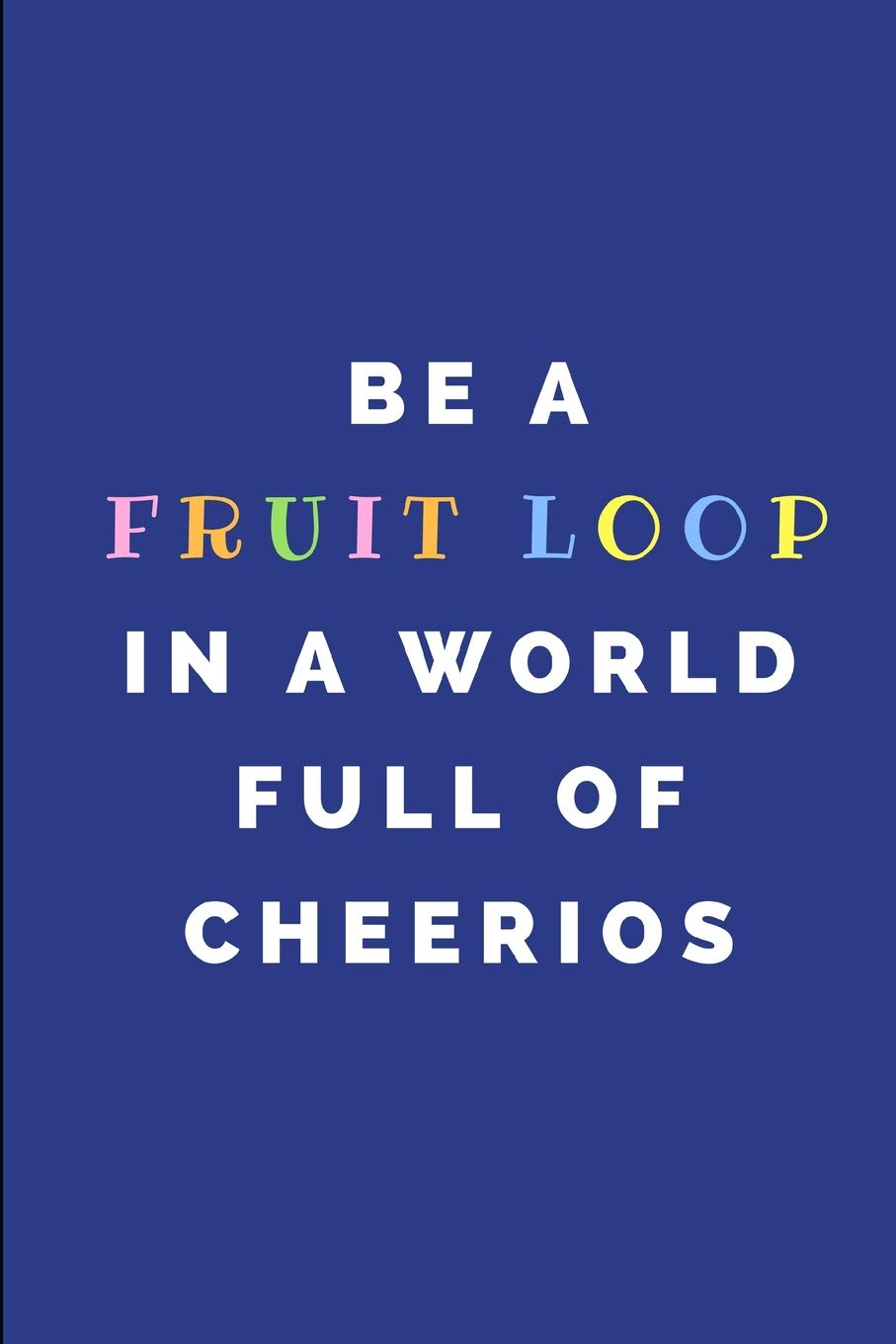 Be a Fruit Loop in a world of Cheerios Key Chain