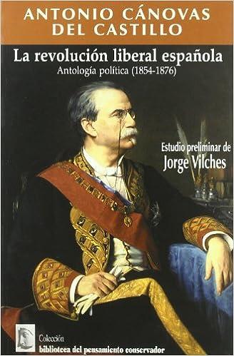 La revolución liberal española : antología política 1854-1876: Amazon.es: Cánovas del Castillo, Antonio: Libros