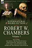 The Collected Supernatural and Weird Fiction of Robert W Chambers, Robert W. Chambers, 0857061925