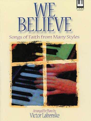 We Believe: Songs of Faith from Many Styles for the Advanced Pianist (Lillenas Publications)