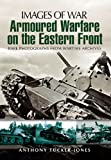 Armoured Warfare on the Eastern Front, Anthony Tucker-Jones, 1848842805
