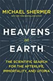"Michael Shermer, ""Heavens on Earth: The Scientific Search for the Afterlife, Immortality, and Utopia"" (Henry Holt, 2018)"