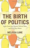 img - for The Birth of Politics: Eight Greek and Roman Political Ideas and Why They Matter by Lane, Melissa(February 22, 2015) Hardcover book / textbook / text book