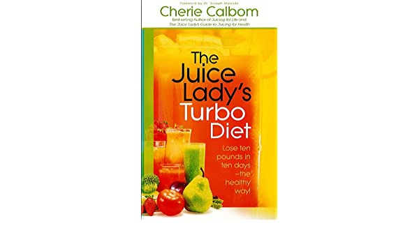 The Juice Ladys Turbo Diet: Lose Ten Pounds in Ten Days-the Healthy Way! (English Edition) eBook: Cherie Calbom: Amazon.es: Tienda Kindle