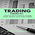 Trading: 4 Books in 1: Advanced Tips & Tricks for Trading Stocks, Options, Forex & Day Trading |  FinTech Publishing