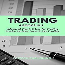 Trading: 4 Books in 1: Advanced Tips & Tricks for Trading Stocks, Options, Forex & Day Trading