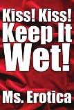 Kiss! Kiss! Keep It Wet!, Ms. Erotica, 1425735428