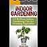 Indoor Gardening: 15 Brilliant Indoor Gardening Tips for Growing Vegetables