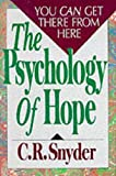 The Psychology of Hope: You Can Get Here from There