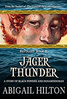 Jager Thunder: a Story of Black Powder and Panamindorah (Refugees Book 2) by [Hilton, Abigail]
