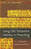 img - for Using Old Testament Hebrew in Preaching: A Guide for Students and Pastors book / textbook / text book