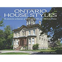 Ontario House Styles: The distinctive architecture of the province's 18th and 19th century homes