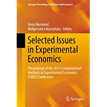 Selected Issues in Experimental Economics: Proceedings of the 2015 Computational Methods in Experimental Economics (CMEE) Conference (Springer Proceedings in Business and Economics)