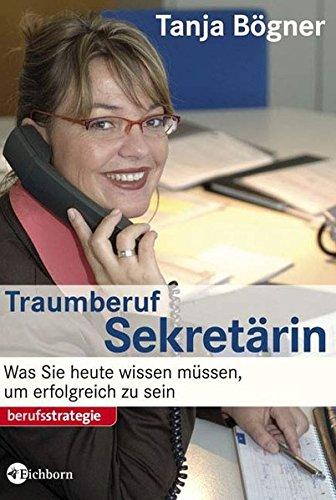 Traumberuf Sekretärin: Was Sie heute wissen müssen, um erfolgreich zu sein Broschiert – Februar 2008 Tanja Bögner Eichborn 3821859393 MAK_VRG_9783821859392