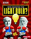 Who Invented the Light Bulb?: Edison vs. Swan (STEM Smackdown (Alternator Books ™))