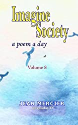 IMAGINE SOCIETY: A POEM A DAY - Volume 8: Jean Mercier's A Poem A Day Series