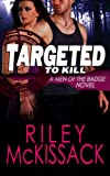 Targeted to Kill (Men of the Badge Book 1) by  Riley Mckissack in stock, buy online here