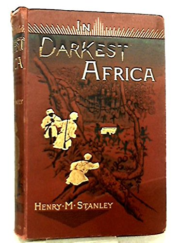 In Darkest Africa or the Quest, Rescue, and Retreat of Emin Governor of Equatoria With Two Steel Engravings and One Hundred and Fifty Illustrations and Maps Volume I, [ of Two] RARE BOOK SHELF