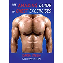 THE AMAZING GUIDE TO CHEST EXERCISES (Amazing Guides Book 3)