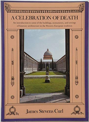 A Celebration of Death: An Introduction to Some of the Buildings, Monuments, and Settings of Funerary Architecture in th