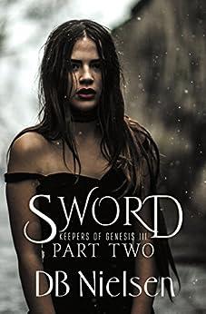 SWORD: Part Two (Keepers of Genesis Series Book 6) by [Nielsen, DB]
