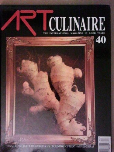 Art Culinaire: The International Magazine in Good Taste (Venezuelan Chocolate, Ginger, Suzy Locke, Pork, Cutlery, Sydney, Shiraz) Vol. 40 ()