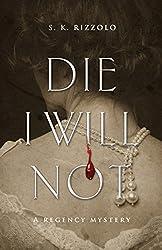 Die I Will Not: A Regency Mystery (Regency Mysteries Book 3)
