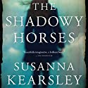The Shadowy Horses Audiobook by Susanna Kearsley Narrated by Sally Armstrong