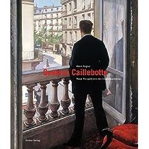 Gustave Caillebotte: Neue Perspektiven des Impressionismus