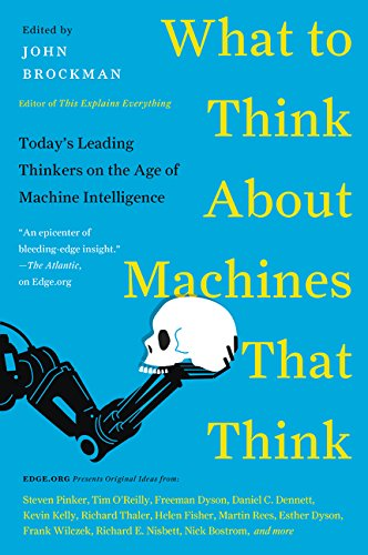 What to Think About Machines That Think: Todays Leading Thinkers on the Age of Machine Intelligence