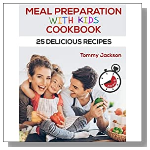 Meal preparation with kids cookbook 25 delicious recipes Full color